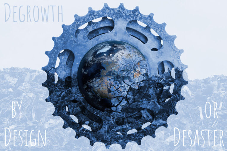 Degrowth by Design or Desaster