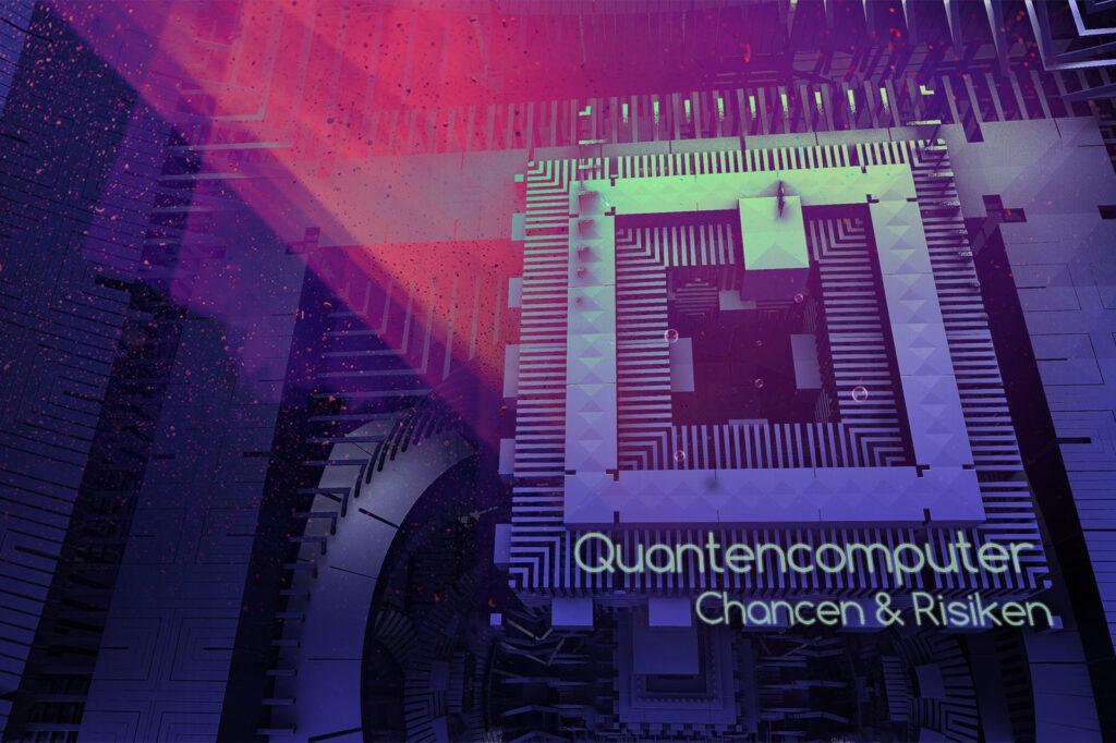 Quantencomputer - Chancen & Risiken